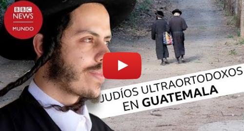 Publicación de Youtube por BBC News Mundo: Lev Tahor, la secta ultraortodoxa judía en Guatemala habló en exclusiva con BBC Mundo
