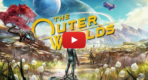 Youtube пост, автор: Obsidian Entertainment: The Outer Worlds - E3 2019 Trailer