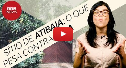 YouTube post de BBC News Brasil: Lula depõe sobre sítio de Atibaia  o que dizem acusação e defesa
