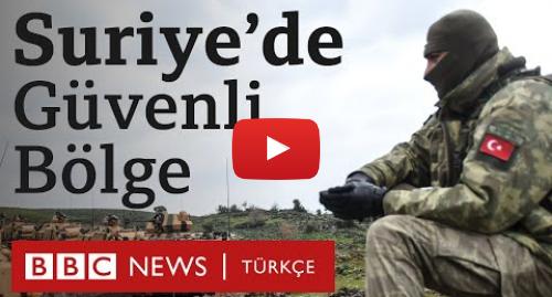 BBC News Türkçe tarafından yapılan Youtube paylaşımı: Suriye'de güvenli bölge  2012-2019