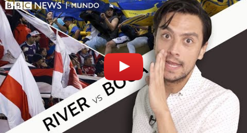 Publicación de Youtube por BBC News Mundo: River -  Boca  ¿Es verdad que Boca Juniors es el equipo del pueblo y River Plate el de los ricos?