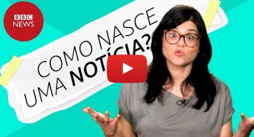 YouTube post de BBC News Brasil: Como Nasce uma Notícia? - Workshop 1