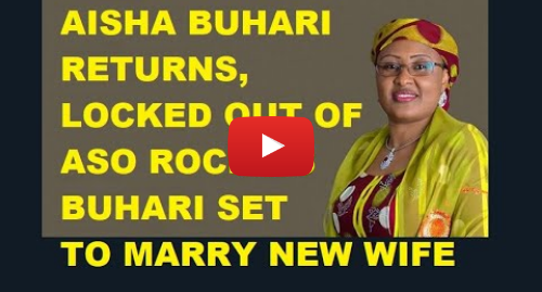 Youtube post by WORSHIP MEDIA: (LEAKED VIDEO) AISHA BUHARI ALLEDGEDLY RETURNS, LOCKED OUT OF ASO ROCK AS BUHARI TO MARRY NEW WIFE