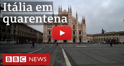 YouTube post de BBC News Brasil: Coronavírus  o cenário desolador na Itália, um país inteiro em quarentena