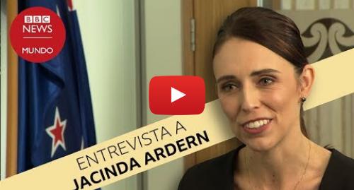 """Publicación de Youtube por BBC News Mundo: Jacinda Ardern, entrevista con la primera ministra """"que todos quieren"""""""