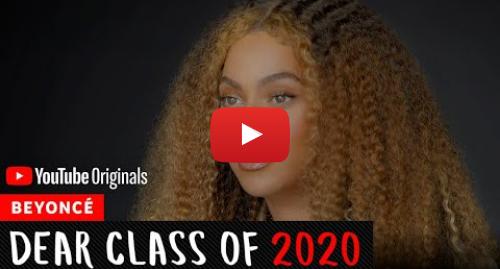 Youtube post by YouTube Originals: Beyoncé Commencement Speech   Dear Class Of 2020