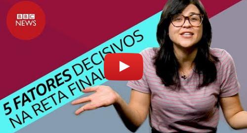 YouTube post de BBC News Brasil: Pesquisas para presidente  5 fatores que podem ser decisivos na reta final