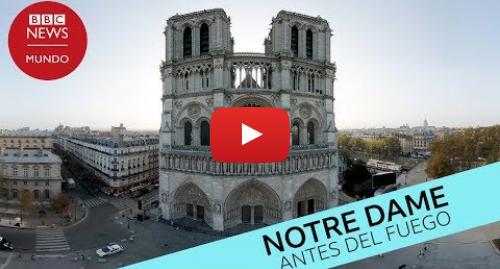 Publicación de Youtube por BBC News Mundo: Notre Dame antes del incendio en 360º