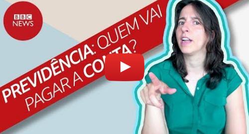 YouTube post de BBC News Brasil: A reforma da previdência corta privilégio ou ataca os pobres?