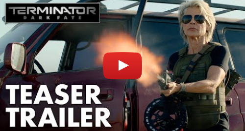 Youtube post by Paramount Pictures: Terminator  Dark Fate - Official Teaser Trailer (2019) - Paramount Pictures