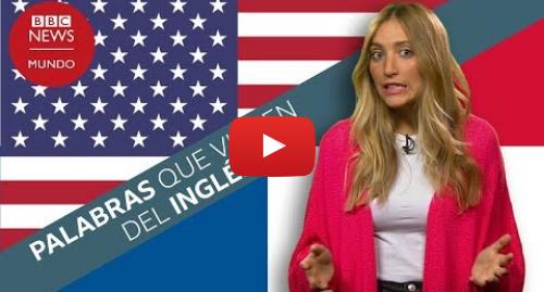 Publicación de Youtube por BBC News Mundo: Las curiosas palabras en español de Centroamérica que vienen del inglés
