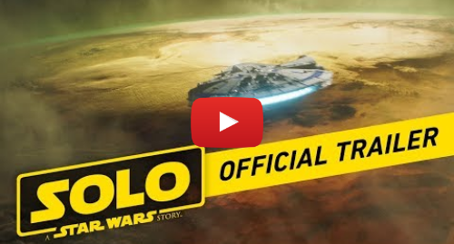 Youtube post by Star Wars: Solo  A Star Wars Story Official Trailer