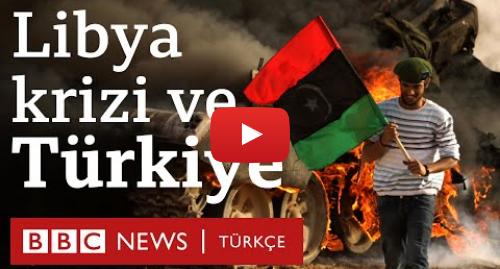 BBC News Türkçe tarafından yapılan Youtube paylaşımı: Libya - Türkiye  Kaddafi döneminden bugüne nasıl gelindi?