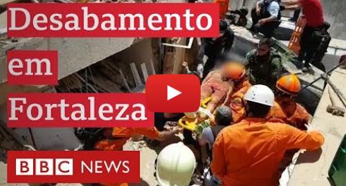 YouTube post de BBC News Brasil: Resgate após desabamento em Fortaleza
