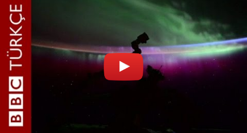 BBC News Türkçe tarafından yapılan Youtube paylaşımı: Uzayda kuzey ışıkları - BBC TÜRKÇE