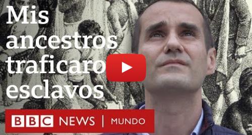 Publicación de Youtube por BBC News Mundo: Cómo descubrí que mis antepasados traficaron con esclavos en Chile y El Caribe / DOCUMENTAL BBC