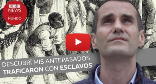 Publicación de Youtube por BBC News Mundo: Documental BBC Mundo  Cómo descubrí que mis antepasados participaron en el comercio de esclavos