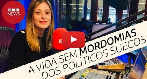 YouTube post de BBC News Brasil: Suécia sem mordomias  deputados não têm assessores, dormem em quitinete e pagam pelo cafezinho