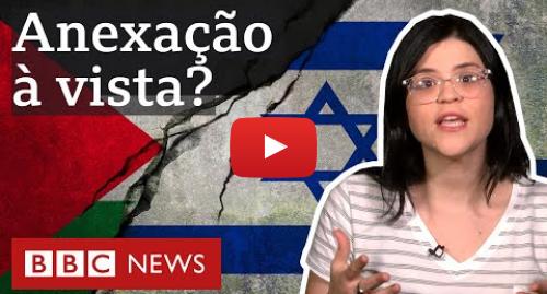 YouTube post de BBC News Brasil: O que é a Cisjordânia, centro do conflito com Palestina que Israel quer anexar