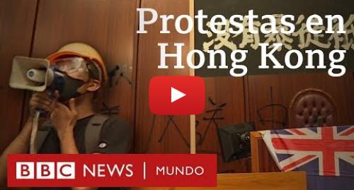 Publicación de Youtube por BBC News Mundo: Protestas en Hong Kong  irrumpen en el Parlamento contra la influencia de Pekín