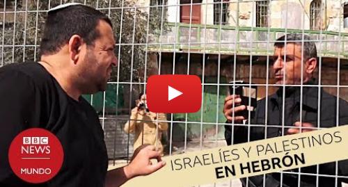 Publicación de Youtube por BBC News Mundo: Hebrón  la tensa convivencia de colonos judíos y palestinos en la histórica ciudad