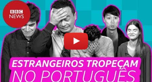 YouTube post de BBC News Brasil: Estrangeiros tropeçam no português