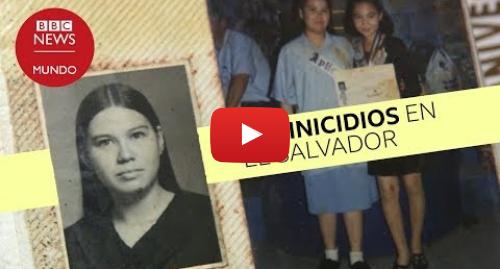 Publicación de Youtube por BBC News Mundo: Karla Tucios  el feminicidio que llevó a El Salvador a declarar una alerta nacional