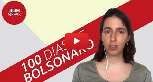 YouTube post de BBC News Brasil: O que os 100 dias de Bolsonaro falam do futuro do governo?
