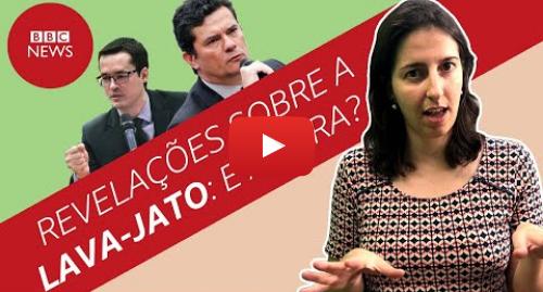 YouTube post de BBC News Brasil: Qual o impacto das conversas vazadas entre Moro e Dallagnol para a Lava Jato?