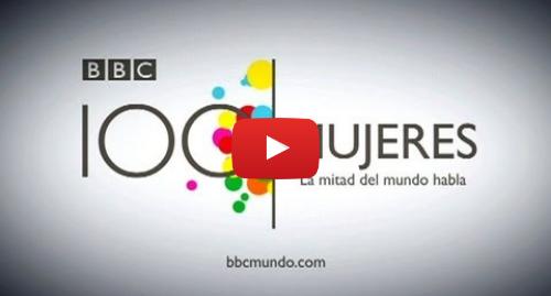 Publicación de Youtube por BBC News Mundo: 100 mujeres  la mitad del mundo habla
