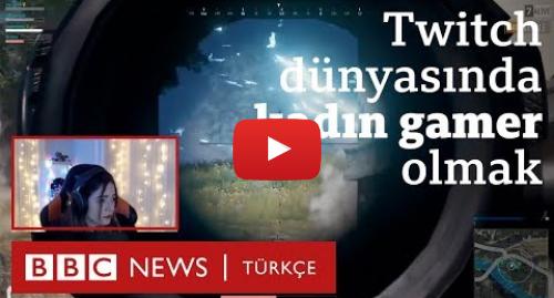 BBC News Türkçe tarafından yapılan Youtube paylaşımı: Twitch dünyasında kadın gamer olmak
