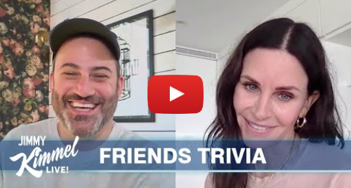 Youtube post by Jimmy Kimmel Live: Jimmy Kimmel's Quarantine Minilogue – Friends Trivia with Courteney Cox