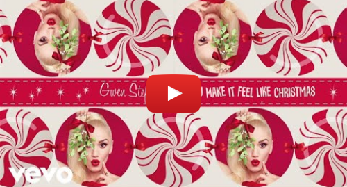 Youtube post by GwenStefaniVEVO: Gwen Stefani - You Make It Feel Like Christmas (Lyric Video) ft. Blake Shelton