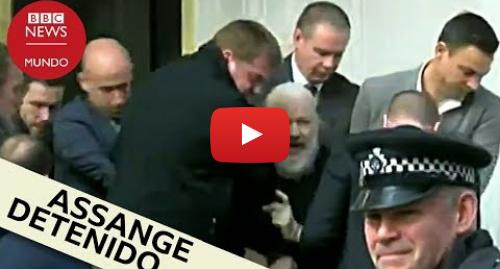 Publicación de Youtube por BBC News Mundo: El momento del arresto de Julian Assange en la embajada de Ecuador en Londres