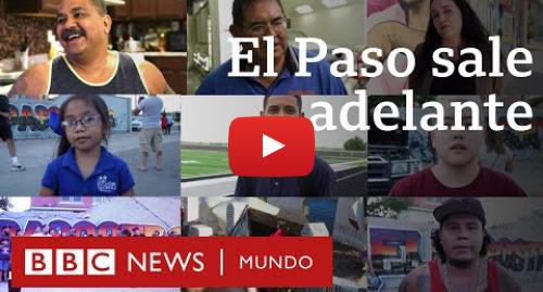 Publicación de Youtube por BBC News Mundo: Tiroteo en El Paso  la comunidad latina une fuerzas para superar la tragedia