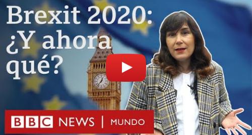 Publicación de Youtube por BBC News Mundo: Brexit 2020  por qué Reino Unido se va de la UE y qué va a pasar ahora   BBC Mundo