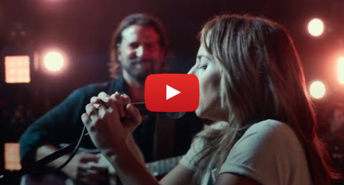 Youtube post by Warner Bros. Pictures: A STAR IS BORN - Official Trailer 1