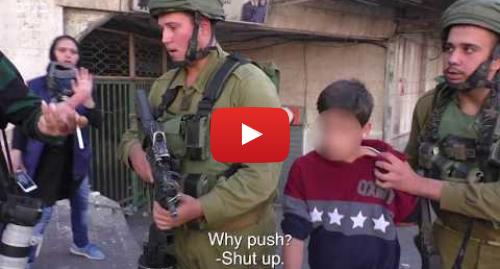 د btselem په مټ یوټیوب  تبصره : Hebron routine  minors arrested in city center after clashes with soldiers
