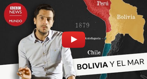 Publicación de Youtube por BBC News Mundo: Cómo perdió Bolivia su salida al mar ante Chile (y en qué le afecta realmente)