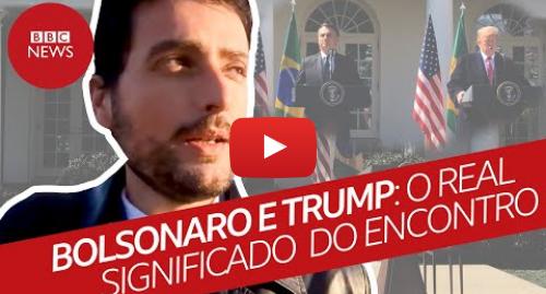 YouTube post de BBC News Brasil: Bolsonaro e Trump  o que o 'encontro do ano' significa na prática para o Brasil?