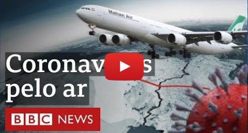 YouTube post de BBC News Brasil: Coronavírus pelo ar  a disseminação da covid-19 pelo Oriente Médio