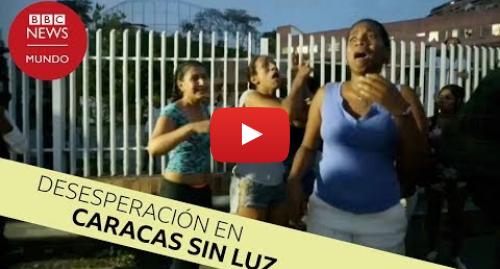 Publicación de Youtube por BBC News Mundo: Saqueos y desesperación tras 6 días sin luz en Venezuela
