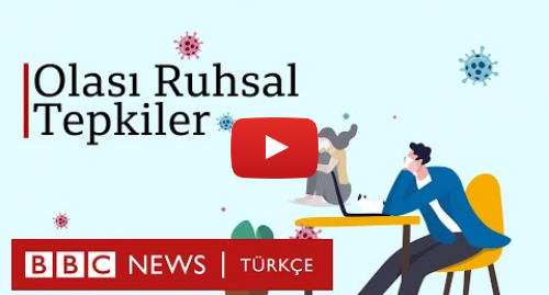 BBC News Türkçe tarafından yapılan Youtube paylaşımı: Salgın ve karantinaya nasıl psikolojik tepkiler vermemiz olası? (1/12)