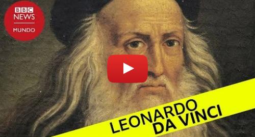 Publicación de Youtube por BBC News Mundo: Cómo el genio de Leonardo da Vinci transformó nuestras vidas