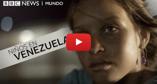 """Publicación de Youtube por BBC News Mundo: """"No siento el cuerpo del hambre""""  el dramático aumento de niños que no tienen que comer en Venezuela"""