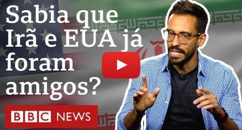 YouTube post de BBC News Brasil: A relação entre EUA e Irã em 10 capítulos