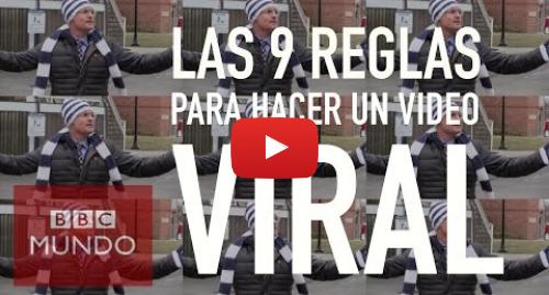 Publicación de Youtube por BBC News Mundo: ¿Cómo hacer un video viral?