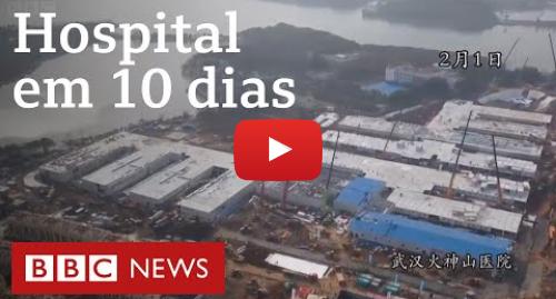 YouTube post de BBC News Brasil: Coronavírus  vídeo acelerado mostra construção de hospital na China em 10 dias