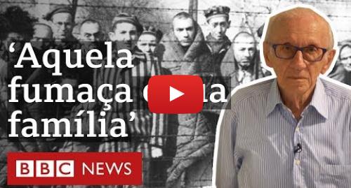 YouTube post de BBC News Brasil: Auschwitz  sobrevivente brasileiro descreve horrores do campo de concentração