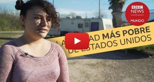 Publicación de Youtube por BBC News Mundo: Escobares, cómo es la ciudad más pobre de Estados Unidos